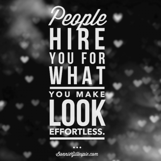 hire you for what you make look effortless bonnie gillespie