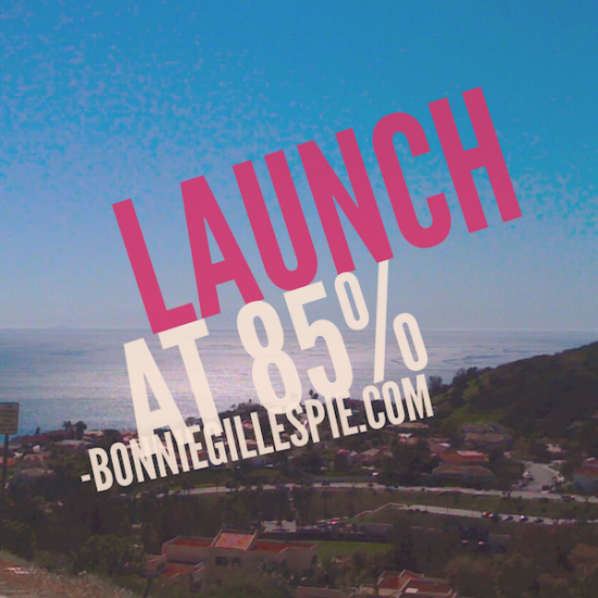 launch at 85 percent bonnie gillespie