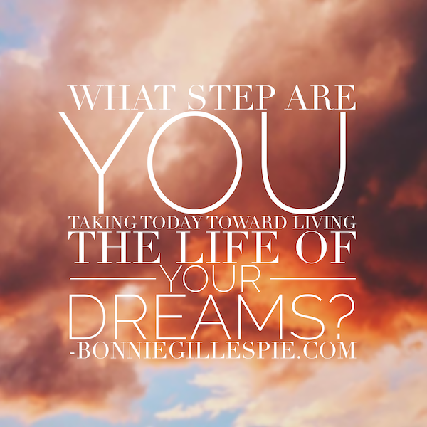 step toward living life of dreams bonnie gillespie