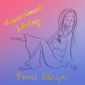 07 dispassionate-labeling bonnie gillespie