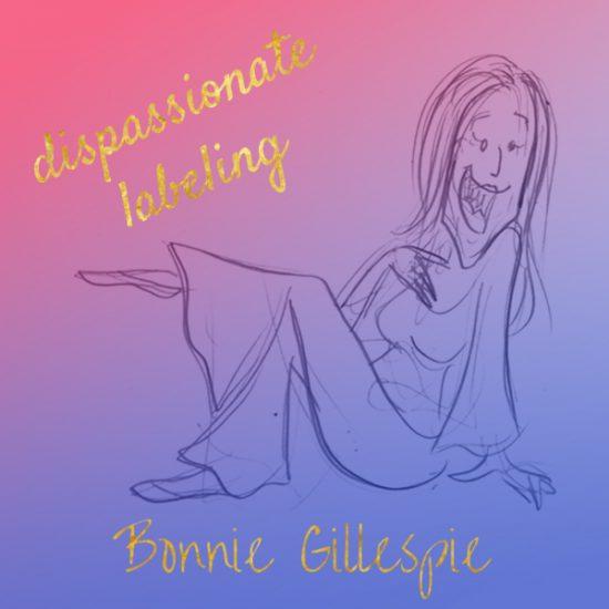 07 dispassionate-labeling bonnie gillespie