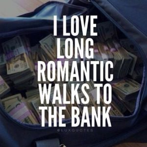 long romantic walks to the bank