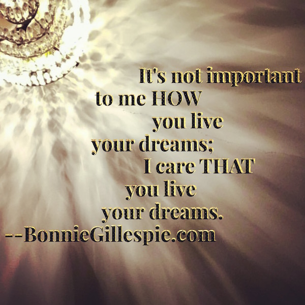 not about how you live your dreams bonnie gillespie