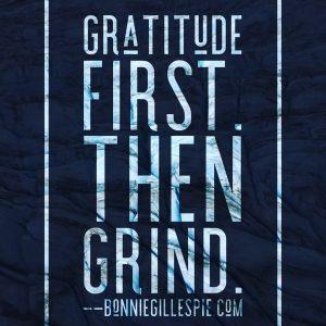 Bonnie Gillespie Gratitude First Then Grind